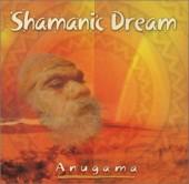 Anugama: Shamanic Dream Vol1 - CD