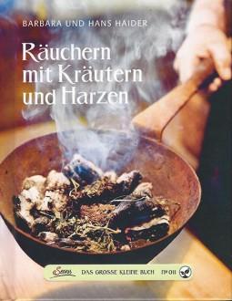 Räuchern mit Kräutern, Harzen - Barbara und Hans Haider