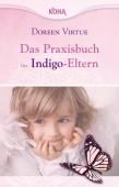 Das Praxisbuch für Indigo Eltern - Doreen Virtue