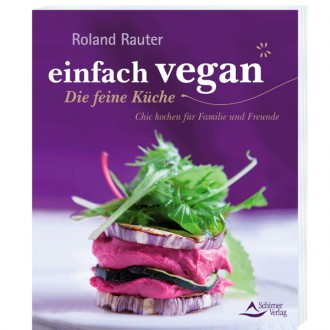 einfach vegan - Die feine Küche - Rauter Roland