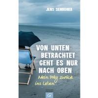 Von unten betrachtet geht es nur nach oben - Jens Sembdner