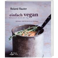 einfach vegan - Genussvoll durch den Tag - Roland Rauter