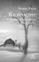 RAUHNÄCHTE Märchen, Brauchtum, Aberglaube -  Sigrid Früh