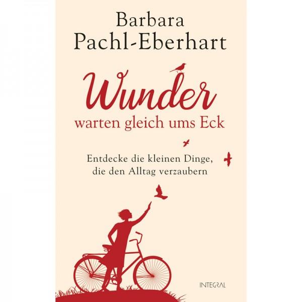 Barbara Pachl-Eberhart - Wunder warten gleich ums Eck.