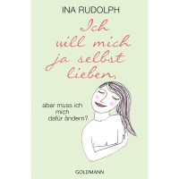 Ich will mich ja selbst lieben - Ina Rudolph