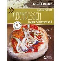 Einfach vegan: Abendessen - Roland Rauter
