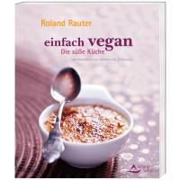 einfach vegan - Die süße Küche - Roland Rauter