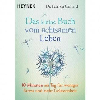 Das kleine Buch vom achtsamen Leben - Dr. Patrizia Collard