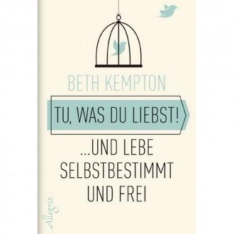 Tu, was du liebst! - Beth Kempton
