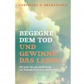 Begegne dem Tod und gewinne das Leben - Christine N. Brekenfeld
